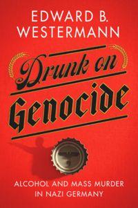Drunk on Genocide by Professor Edward Westermann